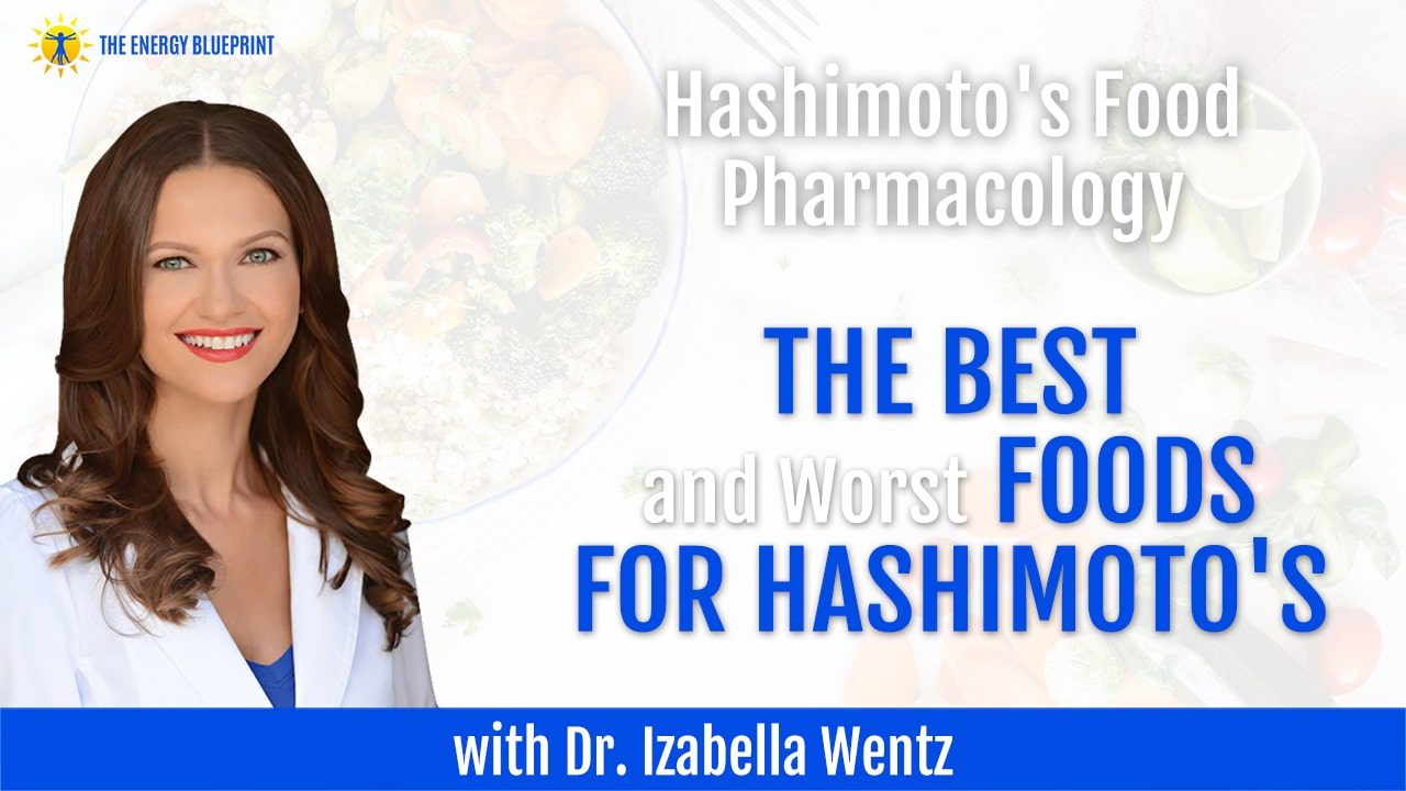 Hashimoto's Food Pharmacology - The Best And Worst Foods For Hashimoto's With Dr. Izabella Wentz