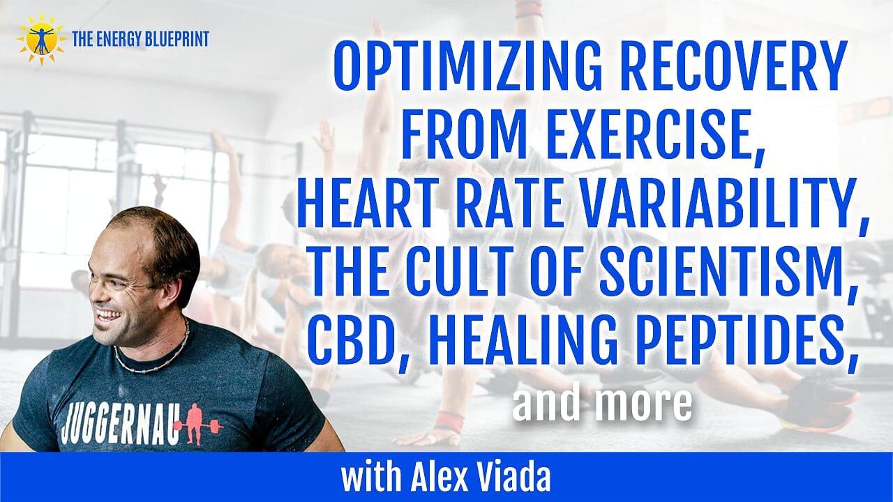 Optimizing Recovery From Exercise, Heart Rate Variability, The Cult Of Scientism, CBD, Healing Peptides, And More with Alex Viada