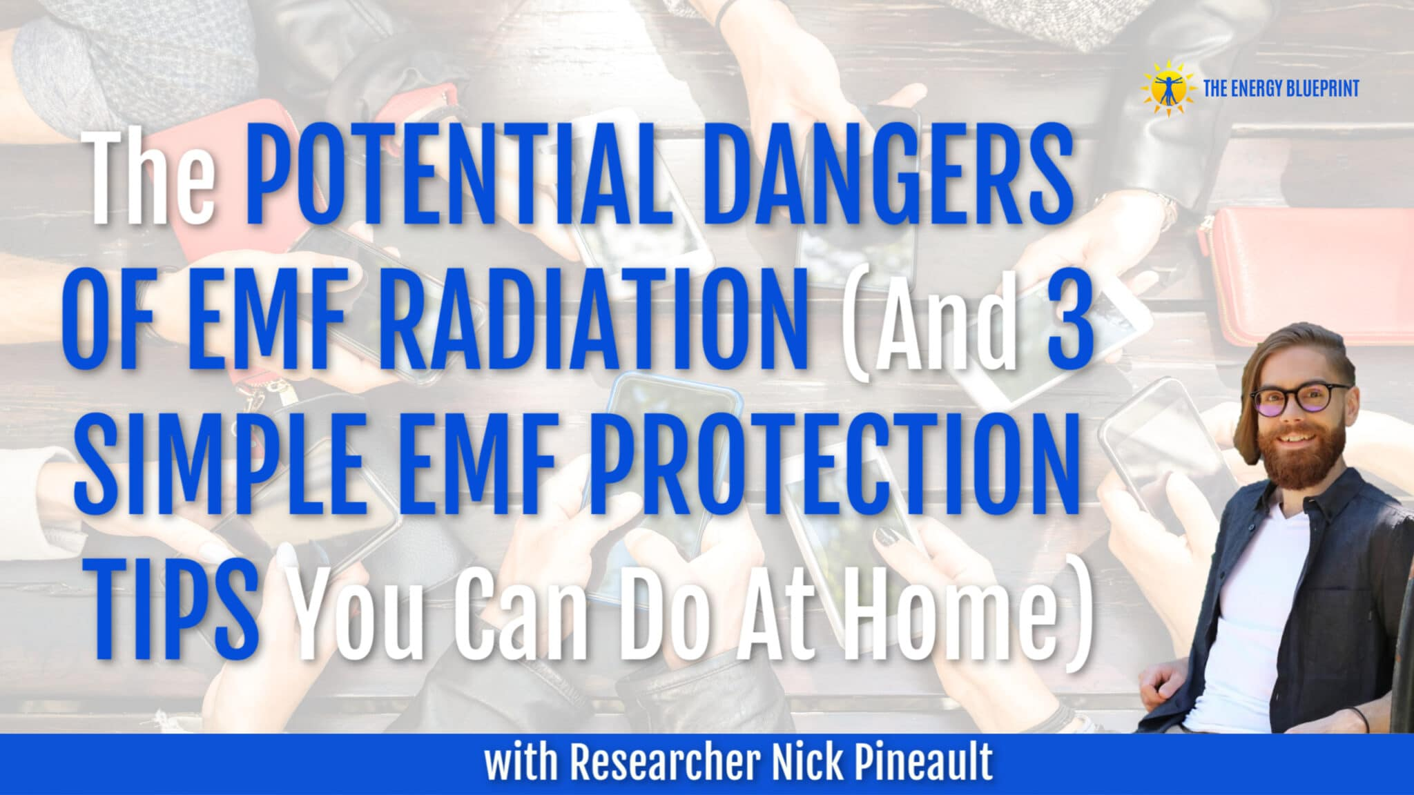 The Potential Dangers Of Emf Radiation And 3 Simple Protection Tips You Can Do At Home With Researcher Nick Pineault Transcript