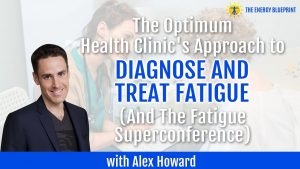 The Optimum Health Clinic's Approach to Diagnose and Treat Fatigue And The Fatigue Superconference with Alex Howard the murphree method - natural fibromyalgia treatment