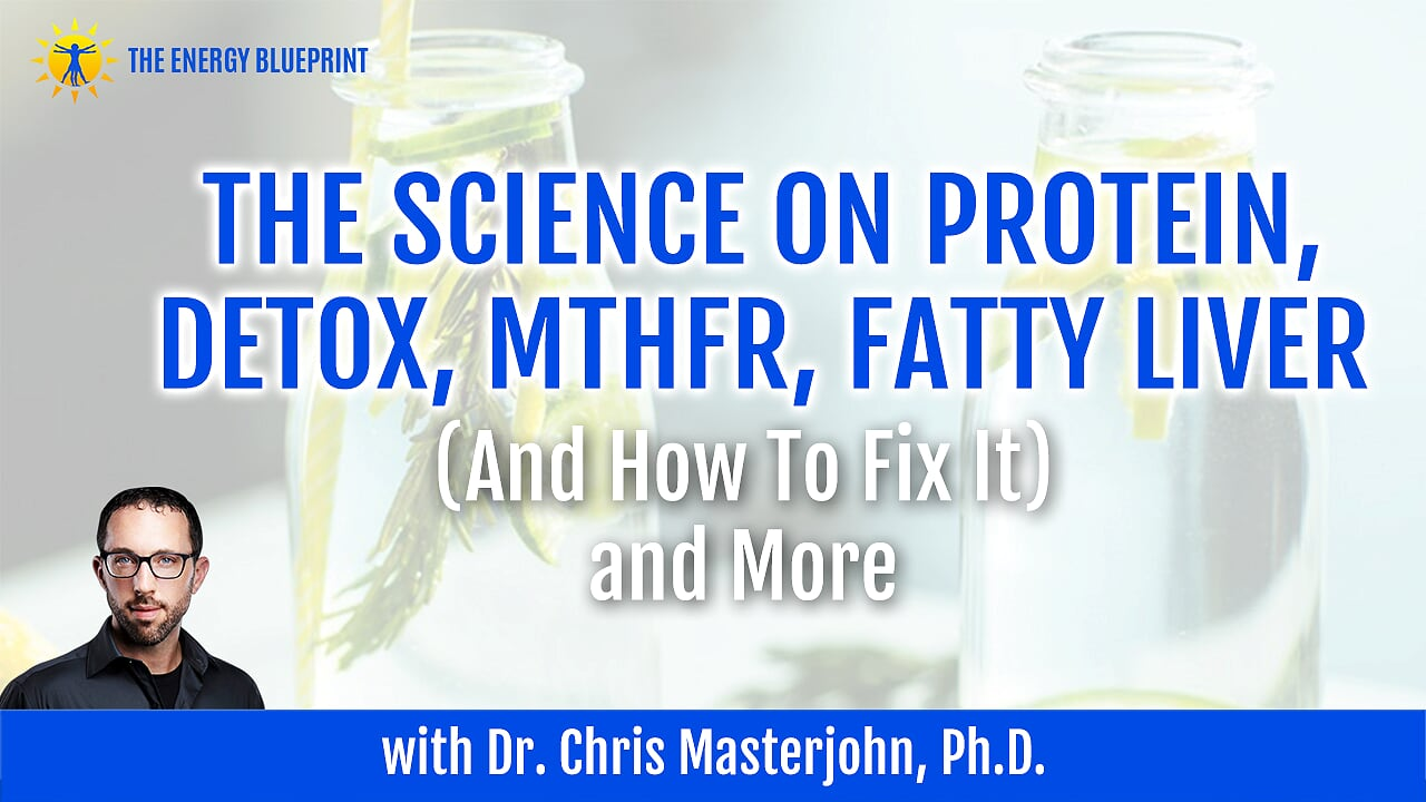 The science on protein, detox, MTHFR, fatty liver and how to fix it, and more New