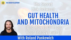 Image of the secret link between gut health and mitochondria - How to restore gut health with Roland Pankewich