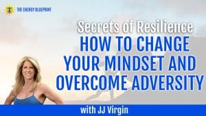 The Secrets Of Resilience, How To Change Your Mindset And Overcome Adversity With JJ Virgin