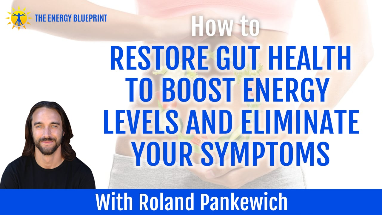 how to restore gut health to boost energy levels and eliminate your symptoms