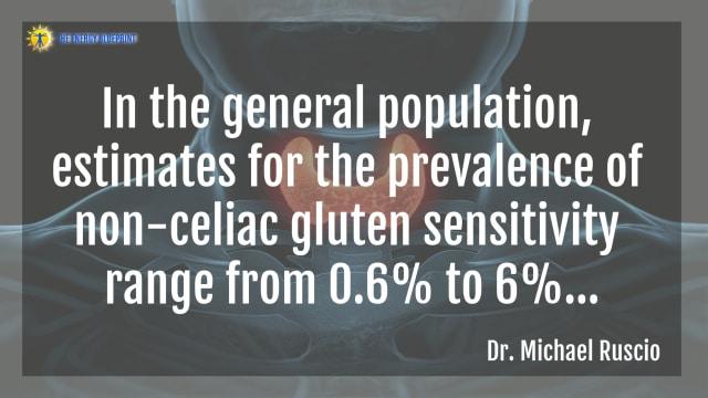 """In the general population, estimates for the prevalence of non-celiac gluten sensitivity range from 0.6% to 6%...""- Dr. Michael Ruscio"