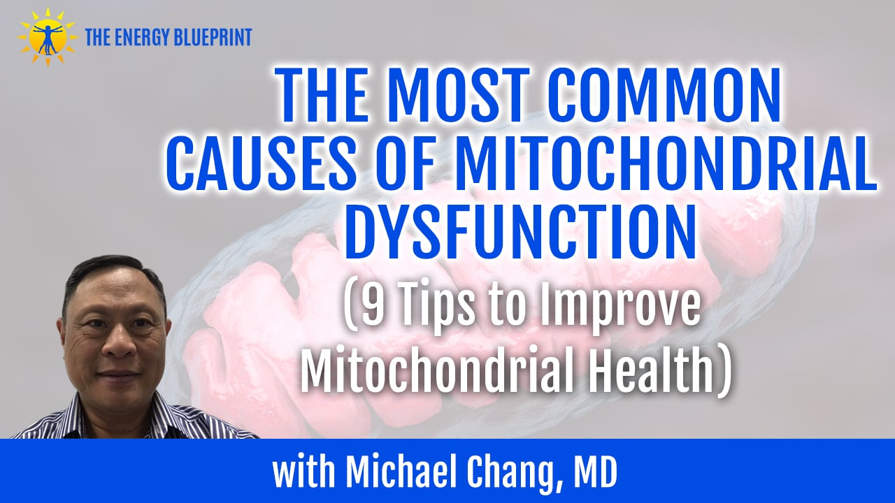The Most Common Causes of Mitochondrial Dysfunction and 9 Tips to Improve Mitochondrial Health with Michael Chang, MD