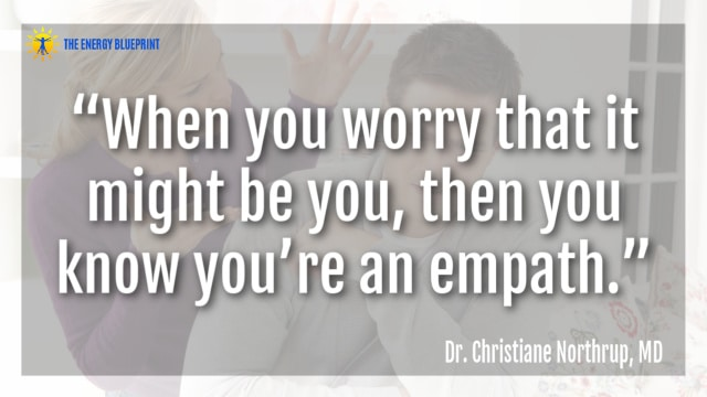"""""""When you worry that it might be you, then you know you're an empath."""" – Dr. Christiane Northrup"""